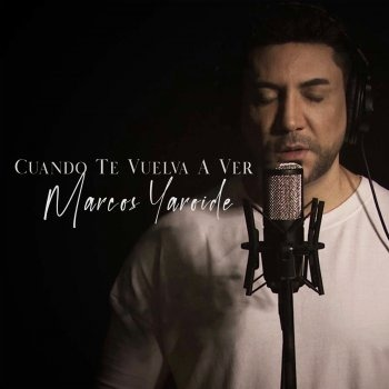 Cuando Te Vuelva A Ver Lyrics And Music By Marcos Yaroide Arranged By C David 1
