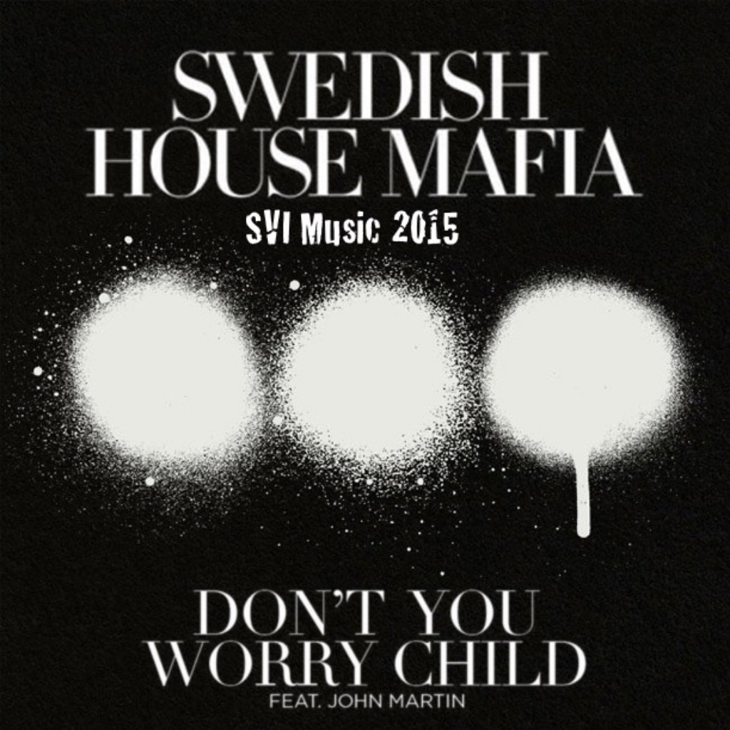 Don T You Worry Child Lyrics And Music By Swedish House Mafia Ft John Martin Arranged By Svi Downunda
