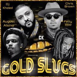 Dj Khaled Feat Chris Brown August Alsina Fetty Wap Gold Slugs Explicit Version By Reezonr On Smule
