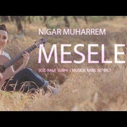 Meselen Lyrics And Music By Nigar Muharrem Arranged By Aykizi