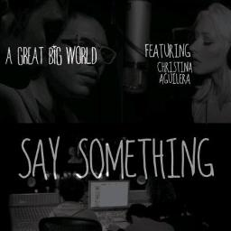 Say Something Lyrics And Music By A Great Big World Arranged By