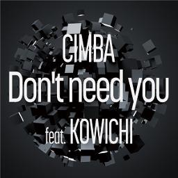Don T Need You Lyrics And Music By Cimba Feat Kowichi Arranged By Indy7 Mc